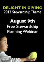 Delight in Giving 2012 Stewardship Theme Free Stewardship Planning webinar, Aug. 9