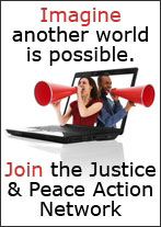 Imagine another world possible. Join Justice and Peace Action Network